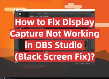 How to Fix Display Capture Not Working in OBS Studio (Black Screen Fix)_