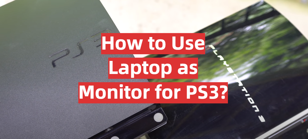 How to Use Laptop as Monitor for PS3
